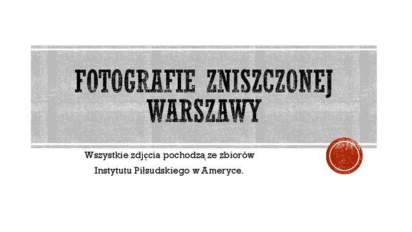 Fotografie zniszczonej Warszawy - 1944r. Wszystkie zdjęcia pochodzą  ze zbiorów Instytutu Piłsudskiego w Ameryce.